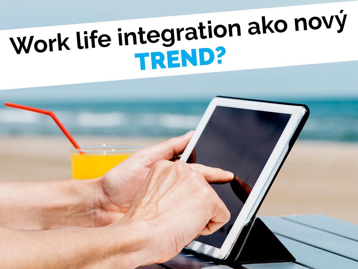 Work Life Integration ako nový trend? (1.časť)